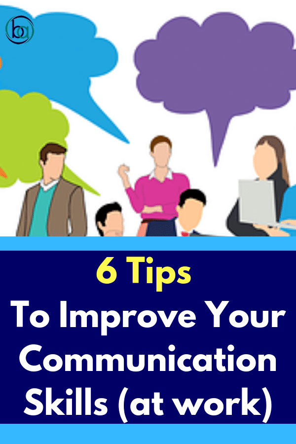 6 tips to improve your communication skills at work.